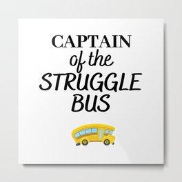 Captain Of The Struggle Bus Shirt, Sarcasm Tee Metal Print