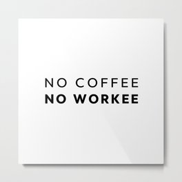 No coffee no workee Metal Print
