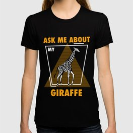 Ask Me About My Giraffes T-shirt