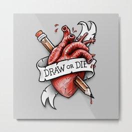 Draw or Die Metal Print