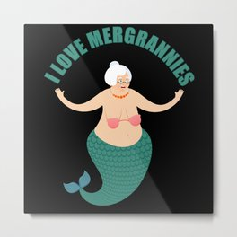I love Mergrannies Metal Print