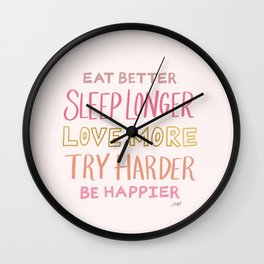 Eat Better, Love More, Be Happier Wall Clock