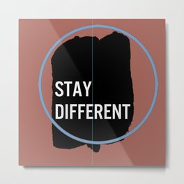 STAY DIFFERENT Metal Print