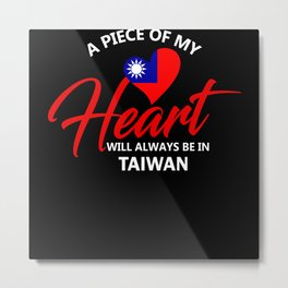 A Piece Of My Heart Will Always Be In Taiwan Metal Print