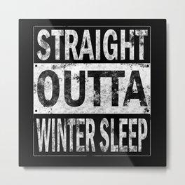 Straight Outta Winter Sleep Metal Print