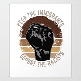 Anti-Racists Keep the Immigrants Deport the Racists Art Print