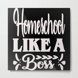 Homeschool like a boss Homeschooling Metal Print