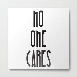 No One Cares Metal Print