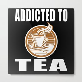 Addicted To Tea Metal Print