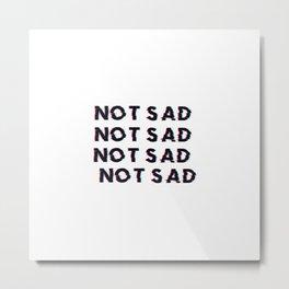 Not Sad Metal Print