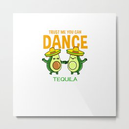 Trust Me You Can Dance Tequila For Avocado Lover Metal Print