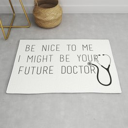 Be Nice To Me, I Might Be Your Future Doctor Rug