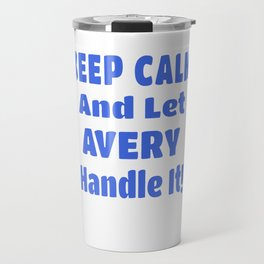 Avery Name Gift - Keep Calm And Let  Avery Handle It Travel Mug