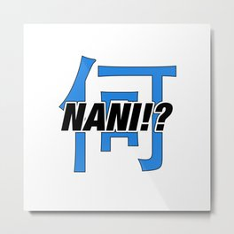 NANI!? Metal Print