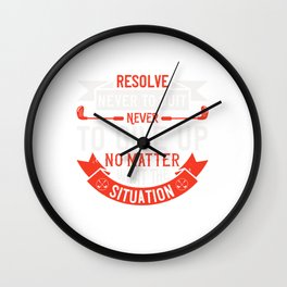 Resolve never to quit, never to give up, no matter what the situation Wall Clock