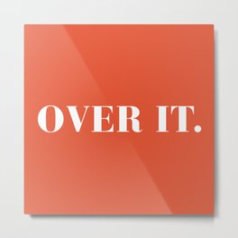 Over It Funny Quote Metal Print