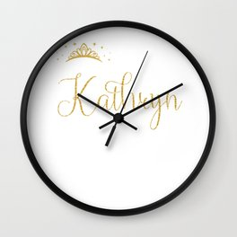 Queens Are Named Kathryn Personalized First Name Girl graphic Wall Clock