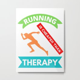 Running Is Cheaper Than Therapy Metal Print