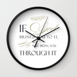 If God Brings You To It, He Will Bring You Through It Wall Clock