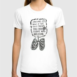 Sometimes It's Okay if the Only Thing You Did Today Was Breathe T-shirt