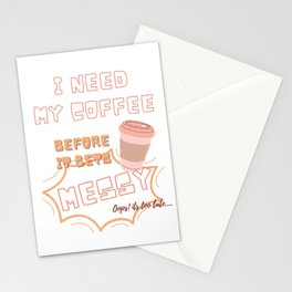 I need my coffee before it gets messy Stationery Cards