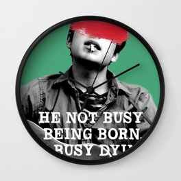 he not busy being born Wall Clock
