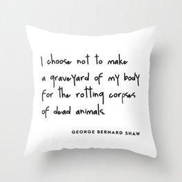 I choose not to make a graveyard of my body (Go Vegan) Throw Pillow