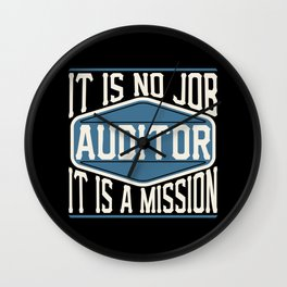 Auditor  - It Is No Job, It Is A Mission Wall Clock