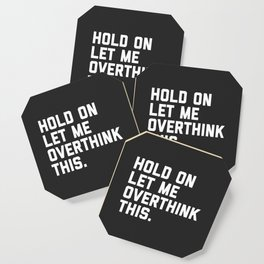 Hold On, Overthink This Funny Quote Coaster