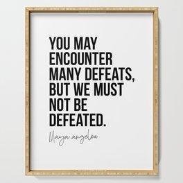 Maya Angelou Quote: You May Encounter Many Defeats Serving Tray