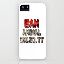 Ban Animal Cruelty iPhone Case