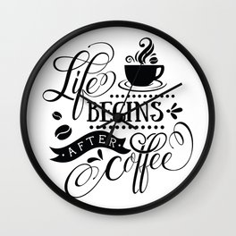 Life begins after coffee - Funny hand drawn quotes illustration. Funny humor. Life sayings. Sarcastic funny quotes. Wall Clock