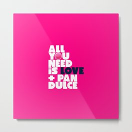 All you need is love & pan dulce Metal Print