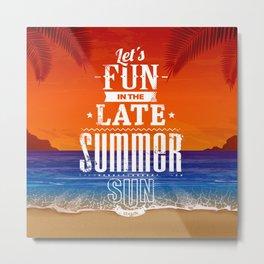 Let's Fun in the Late Summer Sun Metal Print