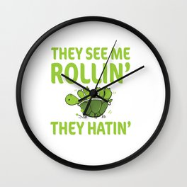 They See Me Rolling They Hating Funny Turtle T-shirt Wall Clock