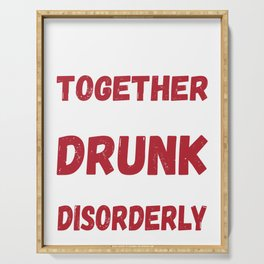 Funny Drunk Love Design - We Go Together Like Drunk And Disorderly Serving Tray
