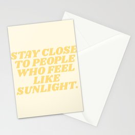 stay close to people who feel like sunshine Stationery Cards