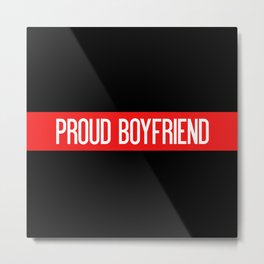 Firefighter: Proud Boyfriend (Thin Red Line) Metal Print