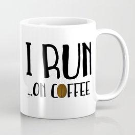 I Run ... On Coffee Coffee Mug