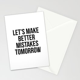 Let's make better mistakes tomorrow Stationery Cards