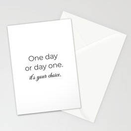 Motivation quote, inspirational slogan, Cute quote, one day or day one Stationery Cards