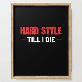 Hard Style Till I Die Techno Dance Hardstyle Music Serving Tray