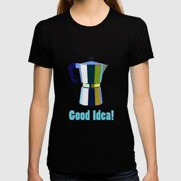 Coffee? Good Idea! T-shirt