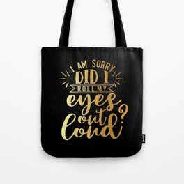Did I Roll My Eyes Out Loud Tote Bag