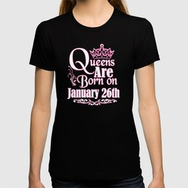 Queens Are Born On January 26th Funny Birthday T-Shirt T-shirt