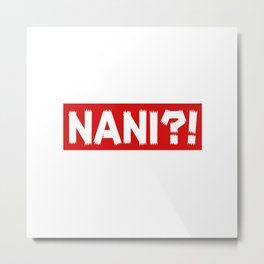 NANI ?! Funny Japanese quote Metal Print