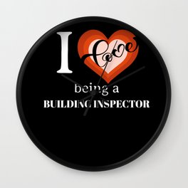 I LOVE BEING A BUILDING INSPECTOR Wall Clock