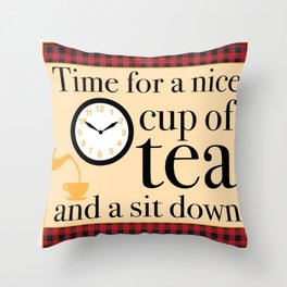 Time for a nice cup of tea and a sit down Throw Pillow