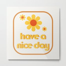 Have a nice day! Metal Print