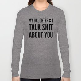 My Daughter & I Talk Shit About You Langarmshirt